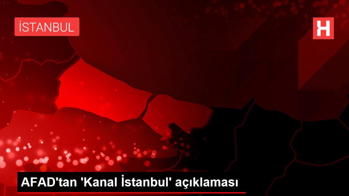 AFAD tan Kanal İstanbul açıklaması