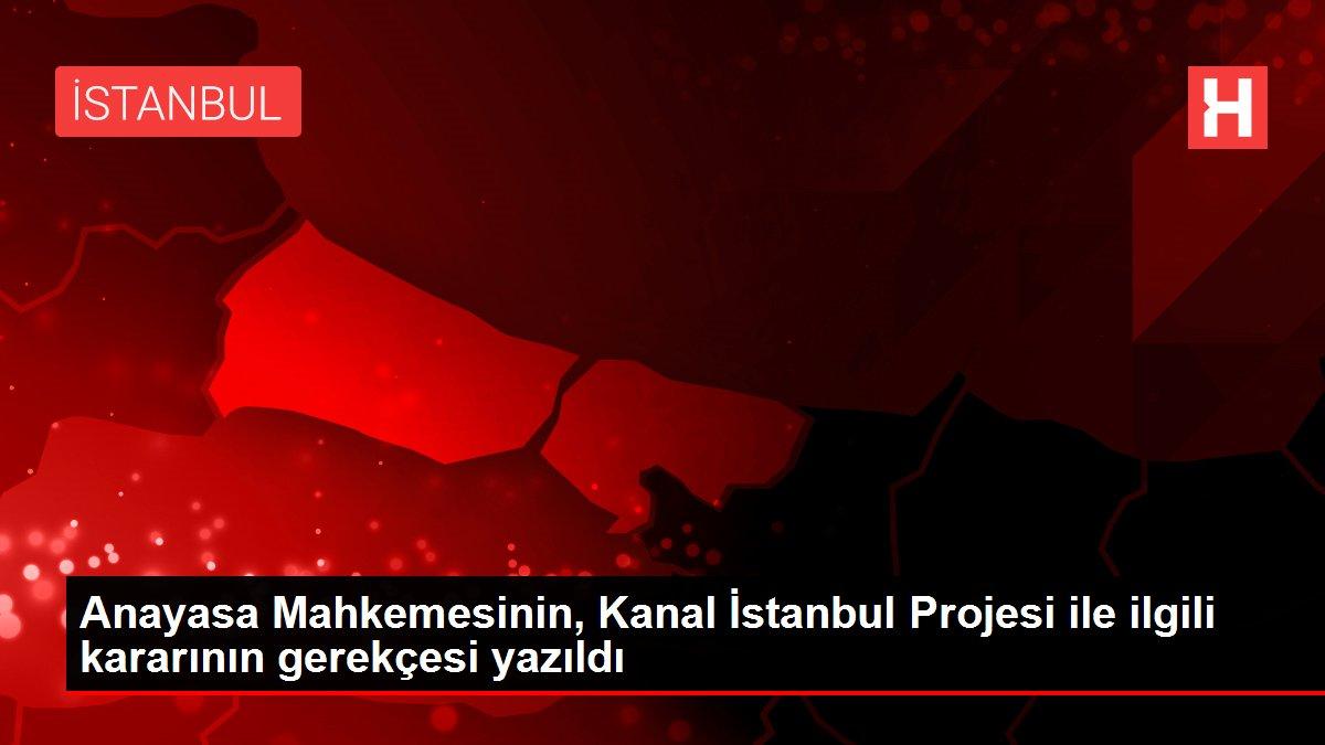 Anayasa Mahkemesinin, Kanal İstanbul Projesi ile ilgili kararının gerekçesi yazıldı